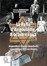Gérard Benguigui et Frank Svensen - La rafle d'Angoulême, 8 octobre 1942 - Angoulême-Drancy-Auschwitz racontée par des survivants.
