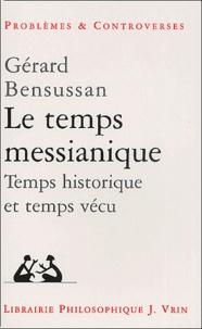 Gérard Bensussan - Le temps messianique. - Temps historique et temps vécu.