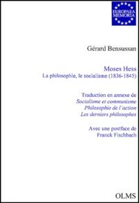 Gérard Bensussan - Moses Hess - La philosophie, le socialisme (1836-1845).