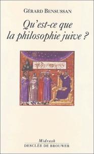 Gérard Bensussan - Qu'est-ce que la philosophie juive ?.