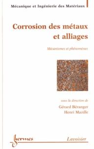 Gérard Béranger et Henri Mazille - Corrosion des métaux et alliages - Mécanismes et phénomènes.