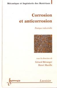 Gérard Béranger et Henri Mazille - Corrosion et anticorrosion - Pratique industrielle.