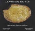 Gérard Béreiziat et Marc Cartonnet - La préhistoire dans l'Ain - Au temps des chasseurs-cueilleurs.