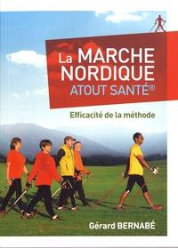 La marche nordique Atout santé- Efficacité de la méthode - Gérard Bernabé pdf epub