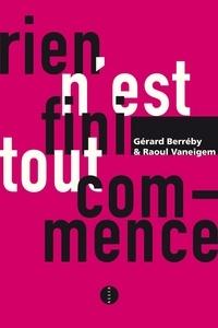 Gérard Berréby et Raoul Vaneigem - Rien n'est fini, tout commence.