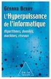Gérard Berry - L'hyperpuissance de l'informatique - Algorithmes, données, machines, réseaux.
