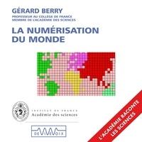 Gérard Berry - La numérisation du monde. L'informatique du XXIe siècle expliquée à ceux qui sont nés au XXe.