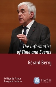 Gérard Berry - The Informatics of Time and Events - Inaugural lecture delivered on Thursday 28 March 2013.