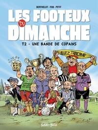 Gérard Berthelot et Olivier Petit - Les footeux du dimanche Tome 2 : Une bande de copains.