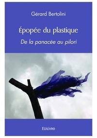 Gérard Bertolini - Epopée du plastique - De la panacée au pilori.