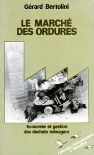 Gérard Bertolini - LE MARCHE DES ORDURES. - Economie et gestion des déchets ménagers.