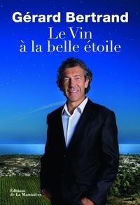 Gérard Bertrand - Le vin à la belle étoile.
