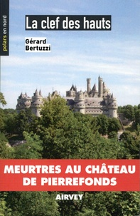 Gérard Bertuzzi - La clef des hauts - Meurtres au château de Pierrefonds.