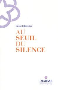Gérard Bessière - Au seuil du silence.