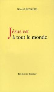 Gérard Bessière - Jésus est à tout le monde.