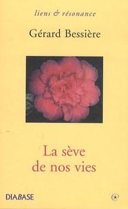 Gérard Bessière - La sève de nos vies.