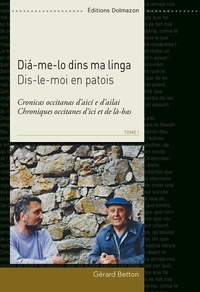 Gérard Betton - Dis-le-moi en patois - Chroniques occitanes d'ici et de là-bas Tome 1.