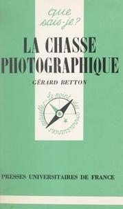 Gérard Betton et Paul Angoulvent - La chasse photographique.