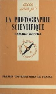 Gérard Betton et Paul Angoulvent - La photographie scientifique.