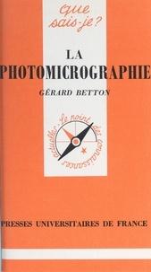 Gérard Betton et Paul Angoulvent - La photomicrographie.