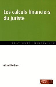 Gérard Biardeaud - Les calculs financiers du juriste.