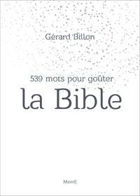 Gérard Billon - 539 mots pour goûter la Bible.