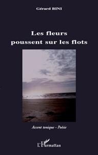 Gérard Bini - Les fleurs poussent sur les flots.