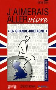 Gérard Blanc - J'aimerais aller vivre en Grande-Bretagne.