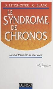 Gérard Blanc et Denis Ettighoffer - Le syndrome de chronos - Du mal travailler au mal vivre.