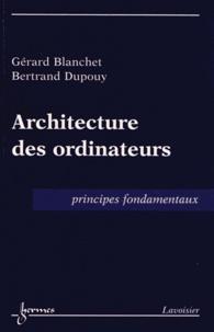 Téléchargements ebooks Architecture des ordinateurs  - Principes fondamentaux par Gérard Blanchet, Bertrand Dupouy 9782746239142