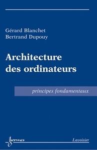 Gérard Blanchet et Bertrand Dupouy - Architecture des ordinateurs - Principes fondamentaux.