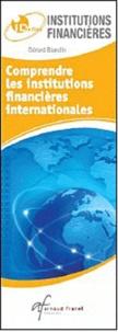Gérard Blandin - Comprendre les institutions financières internationales / Connaître les indicateurs économiques et financiers.