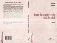 Gérard Blandin - Quand la poussiere vole dans le soleil - roman.