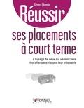 Gérard Blandin - Réussir ses placements à court terme - à l'usage de ceux qui veulent faire fructifier sans risques leur trésorerie.