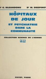 Gérard Bléandonu et Maurice Despinoy - Hôpitaux de jour et psychiatrie dans la communauté - Étude documentaire, institutionnelle et critique.