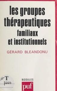 Gérard Bléandonu et Yves Pélicier - Les groupes thérapeutiques, familiaux et institutionnels.