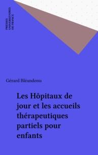 Gérard Bléandonu - Les hôpitaux de jour et les accueils thérapeutiques partiels pour enfants.