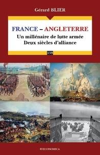 Gérard Blier - France-Angleterre - Un millénaire de lutte armée, deux siècles d'alliance.