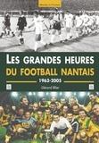 Gérard Blier - Les grandes heures du football nantais : 1963-2005, les meilleurs matchs.