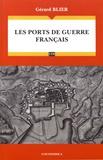 Gérard Blier - Les ports de guerre français.