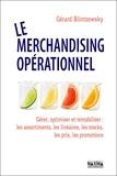 Gérard Blintzowsky - Le merchandising opérationnel - Gérer, optimiser et rentabiliser : les assortiments, les linéaires, les stocks, les prix, les promotions.