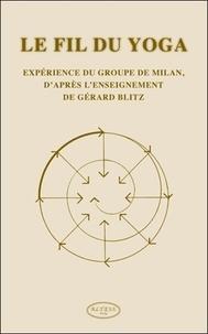 Gérard Blitz - Le fil du yoga - L'expérience du groupe de Milan, à partir de l'enseignement de Gérard Blitz.