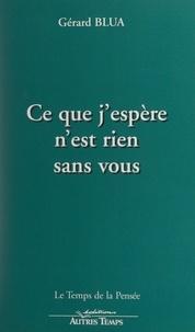 Gérard Blua - Ce que j'espère n'est rien sans vous.