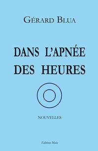 Gérard Blua - Dans l'apnée des heures.