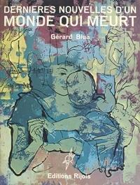 Gérard Blua et Jean-Paul Moya - Dernières nouvelles d'un monde qui meurt.