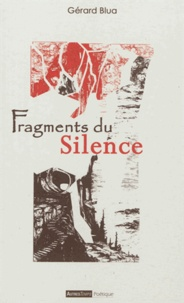 Gérard Blua - Fragments du silence.