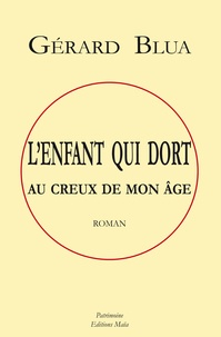Gérard Blua - L'enfant qui dort au creux de mon âge.