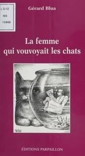 Gérard Blua - La femme qui vouyoyait les chats.