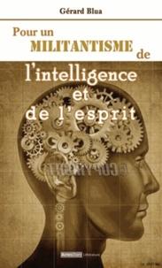 Gérard Blua - Pour un militantisme de l'intelligence et de l'esprit - Entretiens avec Patricia Vidal.
