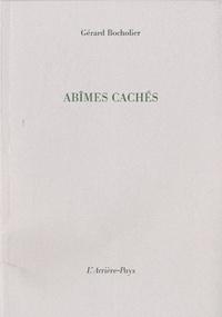 Gérard Bocholier - Abîmes cachés.